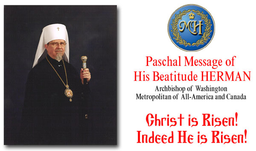 Archpastoral Paschal Message of His Beatitude Metropolitan Herman